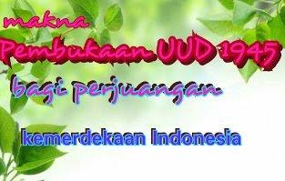 Makna Pembukaan Undang-Undang Dasar 1945 bagi perjuangan bangsa Indonesia