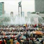 Permasalahan yang dihadapi Indonesia dalam Masa Pembangunan