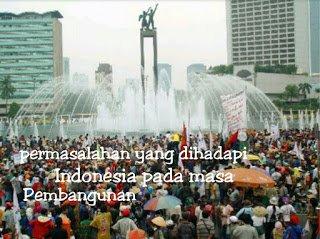 Permasalahan yang dihadapi Indonesia pada masa Pembangunan